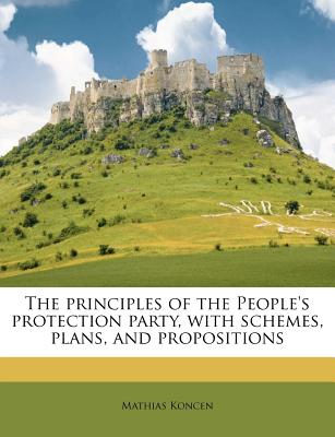 The Principles of the Peoples Protection Party, with Schemes, Plans, and Propositions